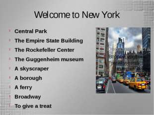 Welcome to New York Central Park The Empire State Building The Rockefeller Ce