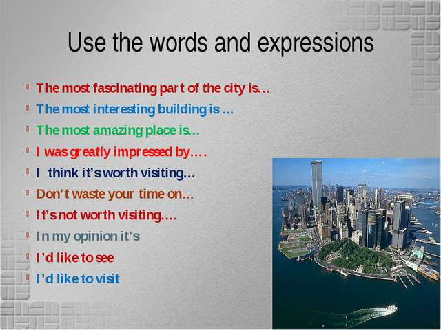 Use the words and expressions The most fascinating part of the city is… The m...