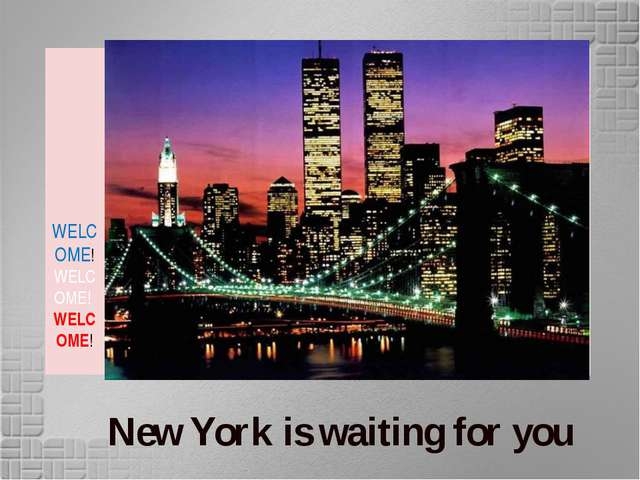 WELCOME! WELCOME! WELCOME! New York is waiting for you