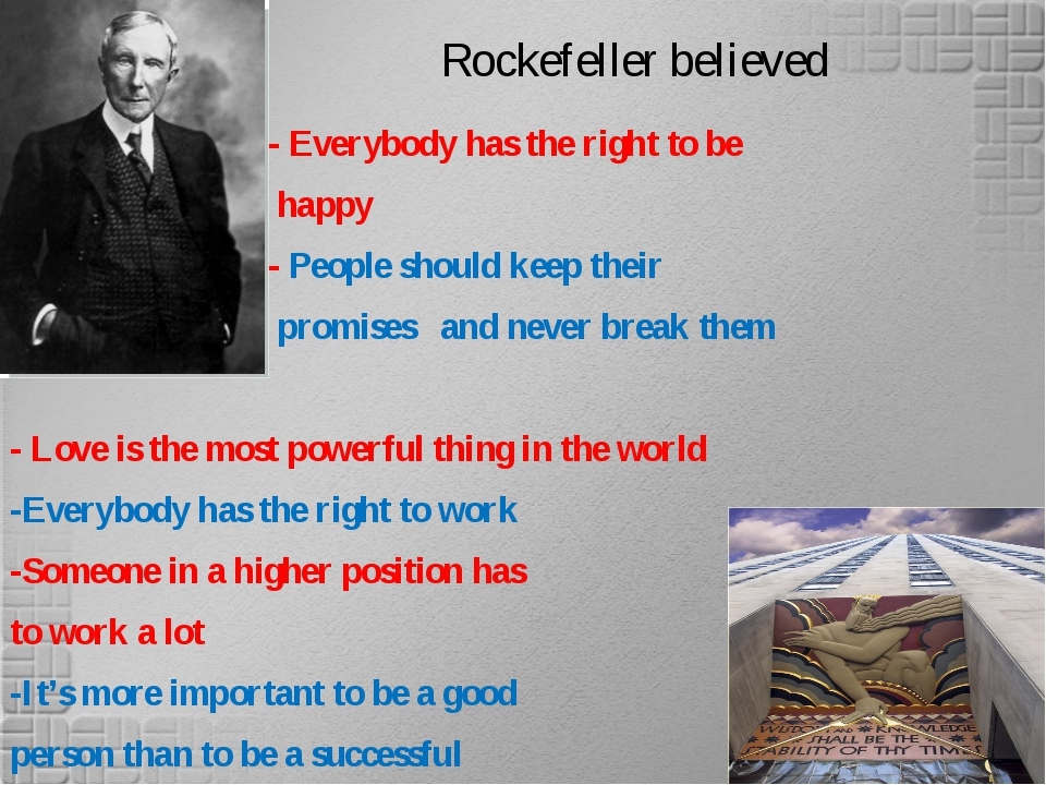 Rockefeller believed - Everybody has the right to be happy - People should ke...
