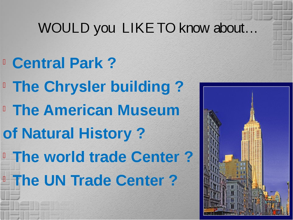 WOULD you LIKE TO know about… Central Park ? The Chrysler building ? The Ame...