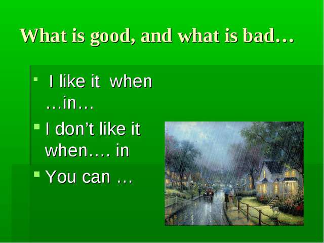What is good, and what is bad… I like it when …in… I don't like it when…. in...