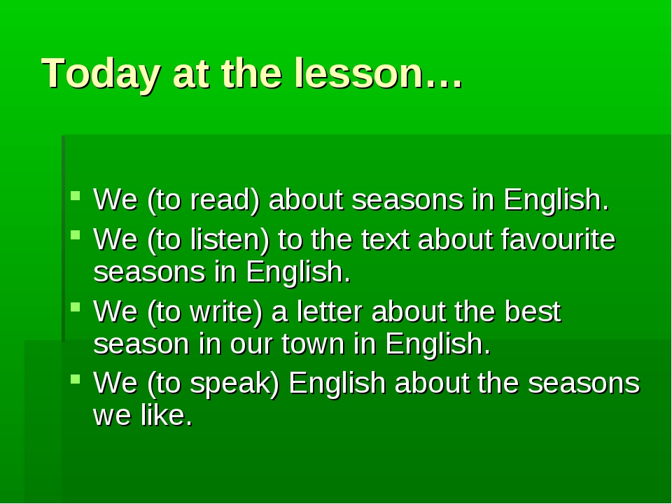 Today at the lesson… We (to read) about seasons in English. We (to listen) to...