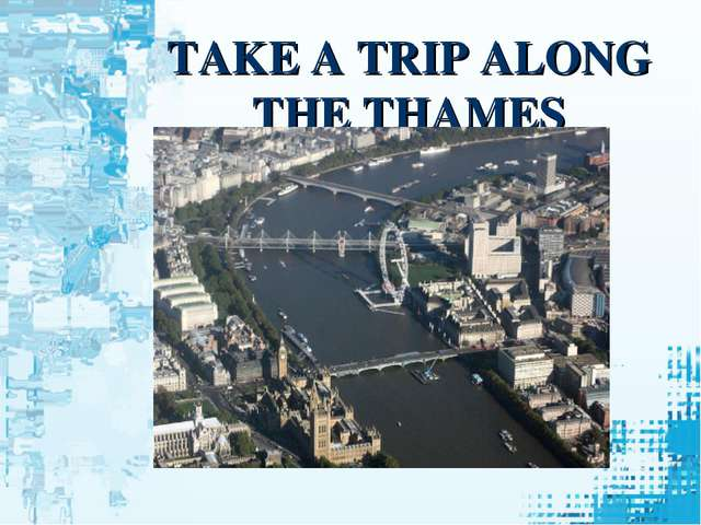 TAKE A TRIP ALONG THE THAMES