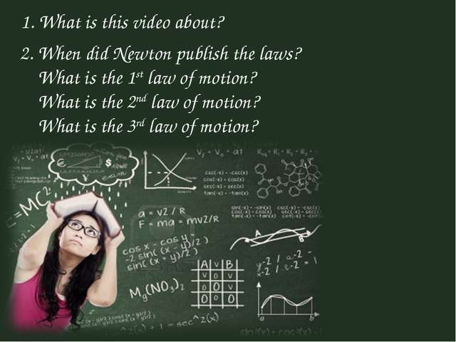 1. What is this video about? 2. When did Newton publish the laws? What is the...