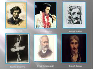Isaac Levitan Elvis Presley Andrei Rublev Galina Ulanova Peter Tchaikovsky Jo