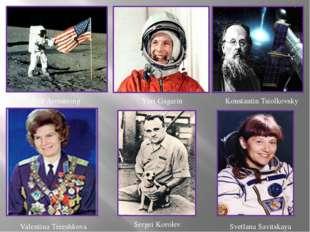 NeilArmstrong Yuri Gagarin Konstantin Tsiolkovsky Valentina Tereshkova Serge
