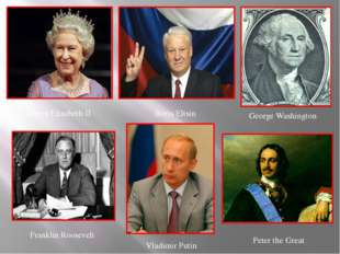 Queen Elisabeth II Boris Eltsin George Washington Franklin Roosevelt Vladimir