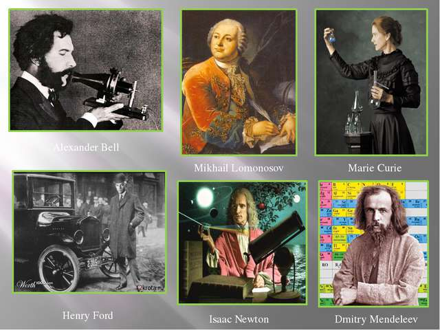 Alexander Bell Mikhail Lomonosov Marie Curie Henry Ford Isaac Newton Dmitry M...