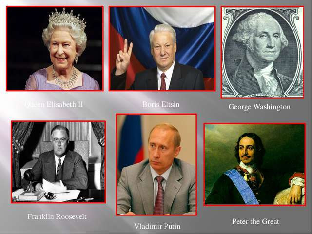 Queen Elisabeth II Boris Eltsin George Washington Franklin Roosevelt Vladimir...