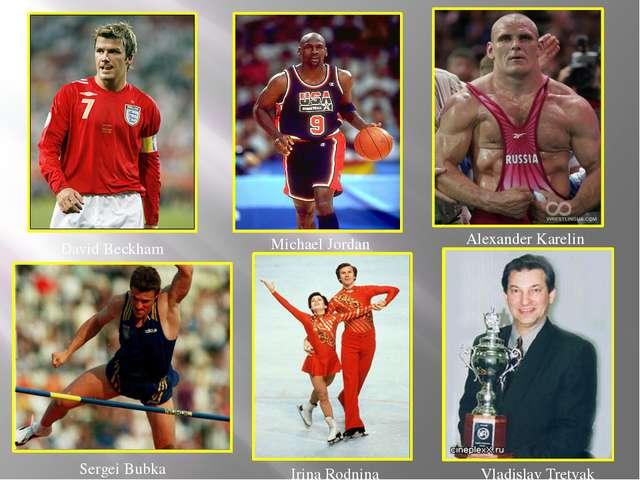 David Beckham Michael Jordan Alexander Karelin Sergei Bubka Irina Rodnina Vla...