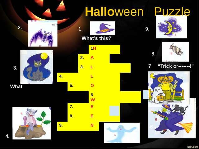 Halloween Puzzle 1H 2. A 3. L 4. L 5. O 6W 7. E 8. E 9. N