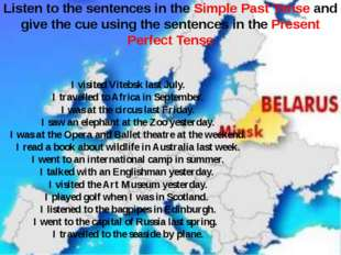 Listen to the sentences in the Simple Past Tense and give the cue using the s