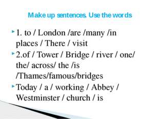1. to / London /are /many /in places / There / visit 2.of / Tower / Bridge /