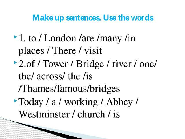 1. to / London /are /many /in places / There / visit 2.of / Tower / Bridge /...