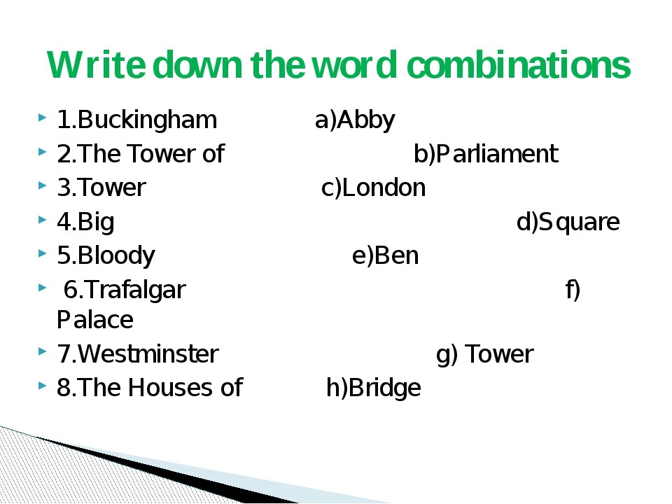 1.Buckingham a)Abby 2.The Tower of b)Parliament 3.Tower c)London 4.Big d)Squa...