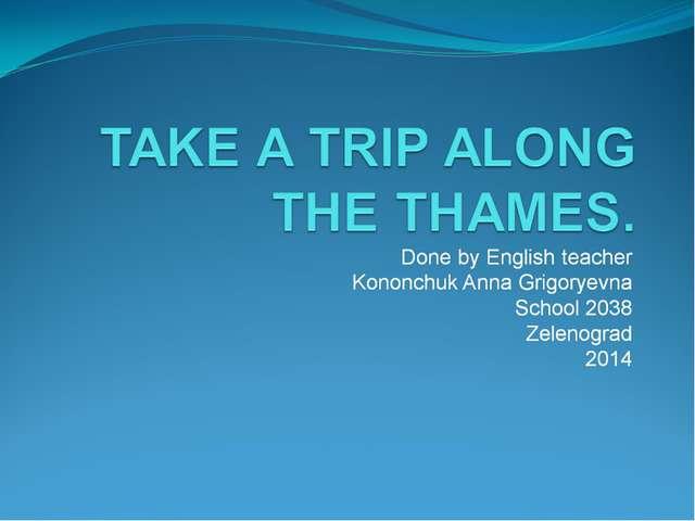 TAKE A TRIP ALONG THE THAMES.