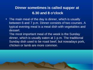 The main meal of the day is dinner, which is usually between 6 and 7 p.m. Din