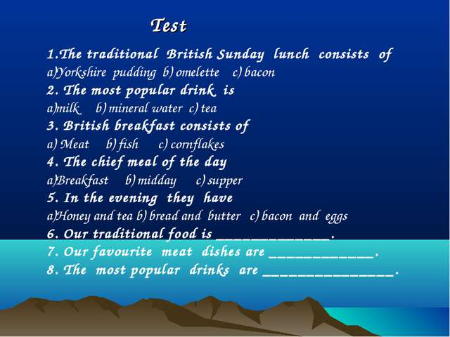 Test 1.The traditional British Sunday lunch consists of Yorkshire pudding b)...