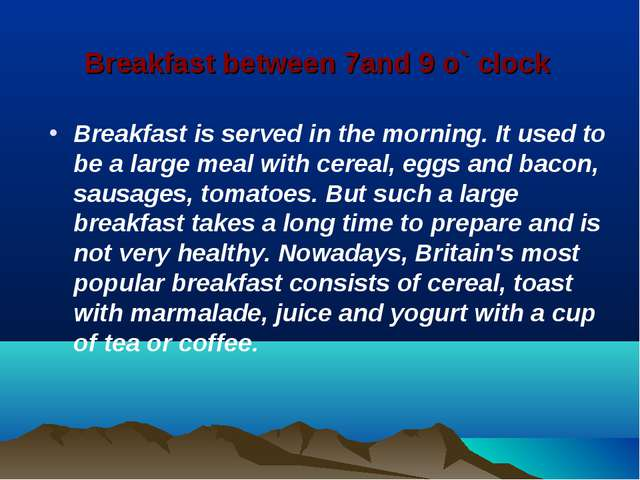 Breakfast between 7and 9 o` clock Breakfast is served in the morning. It used...