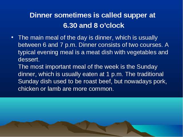 The main meal of the day is dinner, which is usually between 6 and 7 p.m. Din...