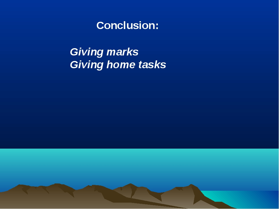 Conclusion: Giving marks Giving home tasks