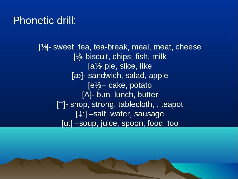 Phonetic drill: [ɪ:]- sweet, tea, tea-break, meal, meat, cheese [ɪ]- biscuit,...