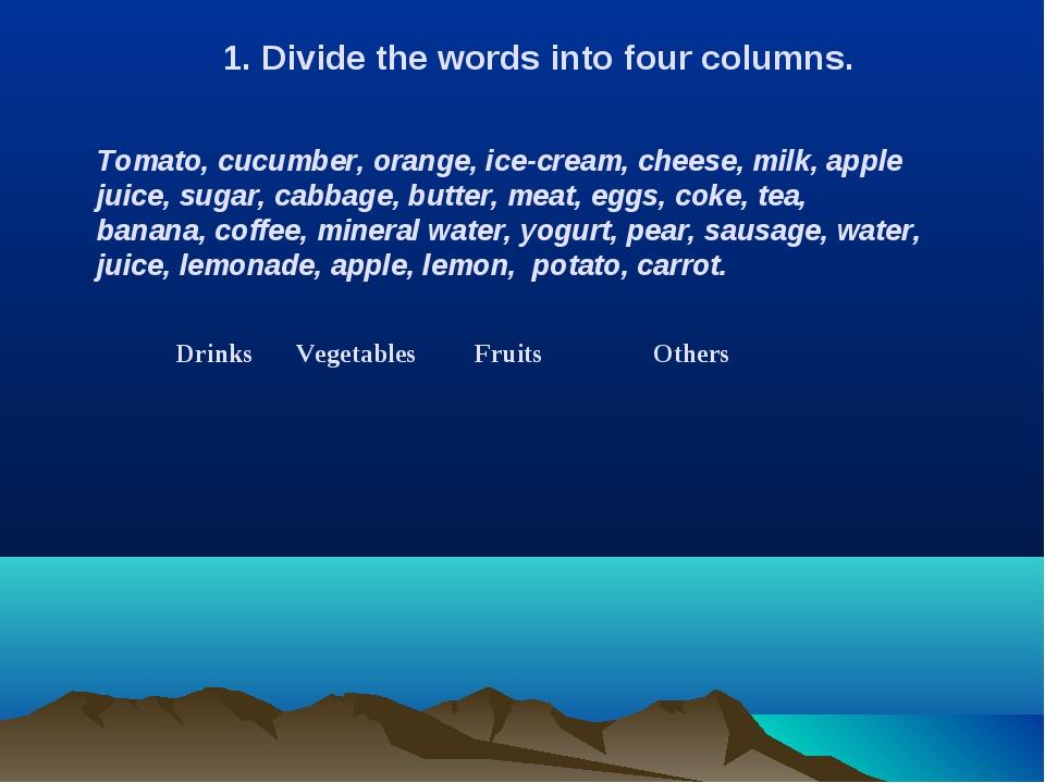 Divide the words into four columns. Tomato, cucumber, orange, ice-cream, che...