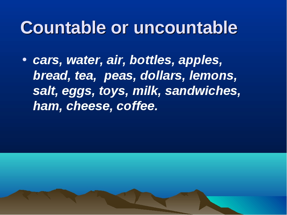 Countable or uncountable cars, water, air, bottles, apples, bread, tea, peas,...