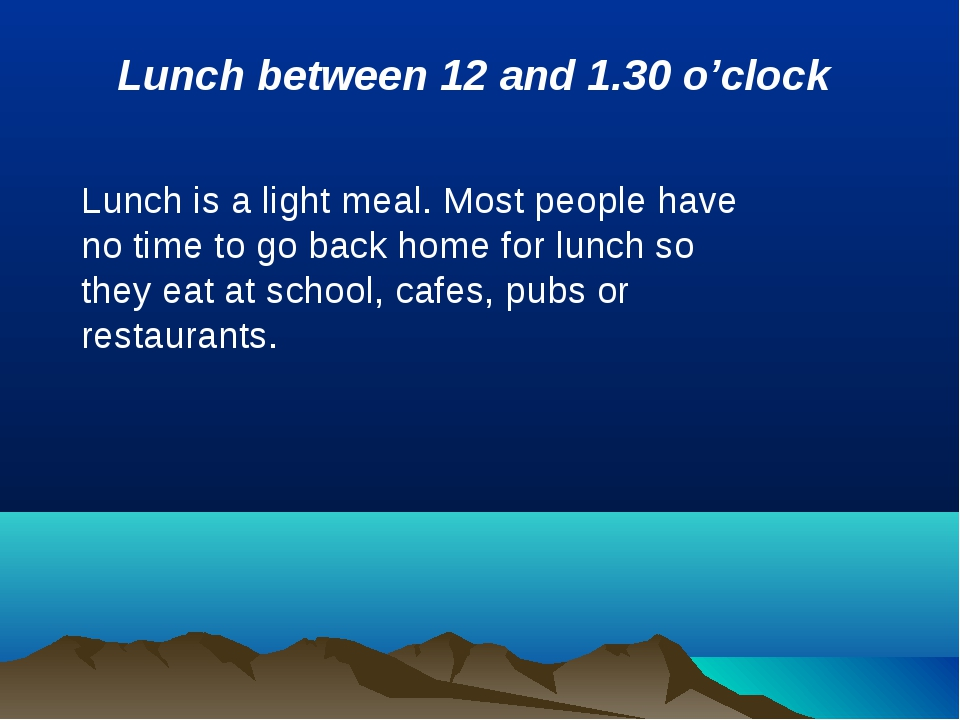 Lunch between 12 and 1.30 o'clock Lunch is a light meal. Most people have no...