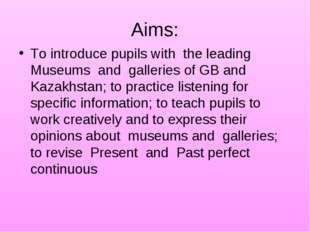 Aims: To introduce pupils with the leading Museums and galleries of GB and Ka