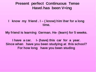 Present perfect Continuous Tense Have\ has been V+ing I know my friend . I –
