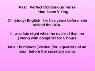 Past Perfect Continuous Tense Had been V +ing Jill (study) English for five y