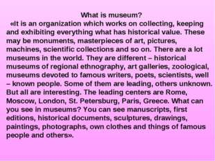 What is museum? «It is an organization which works on collecting, keeping and