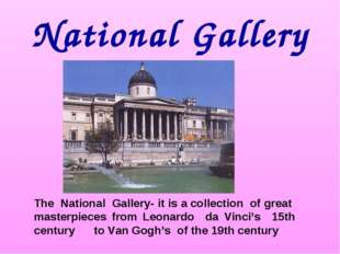 National Gallery The National Gallery- it is a collection of great masterpiec