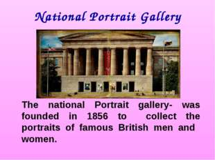 National Portrait Gallery The national Portrait gallery- was founded in 1856
