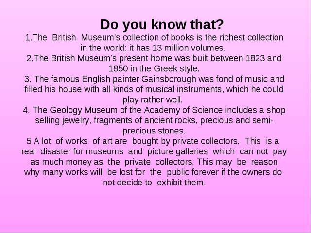 Do you know that? 1.The British Museum's collection of books is the richest...