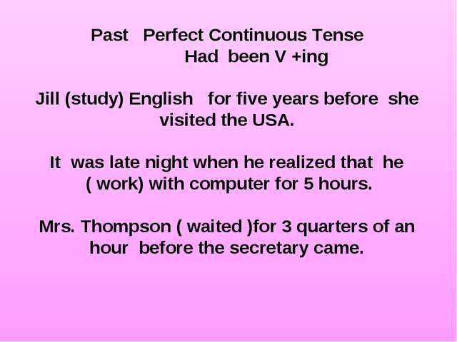 Past Perfect Continuous Tense Had been V +ing Jill (study) English for five y...