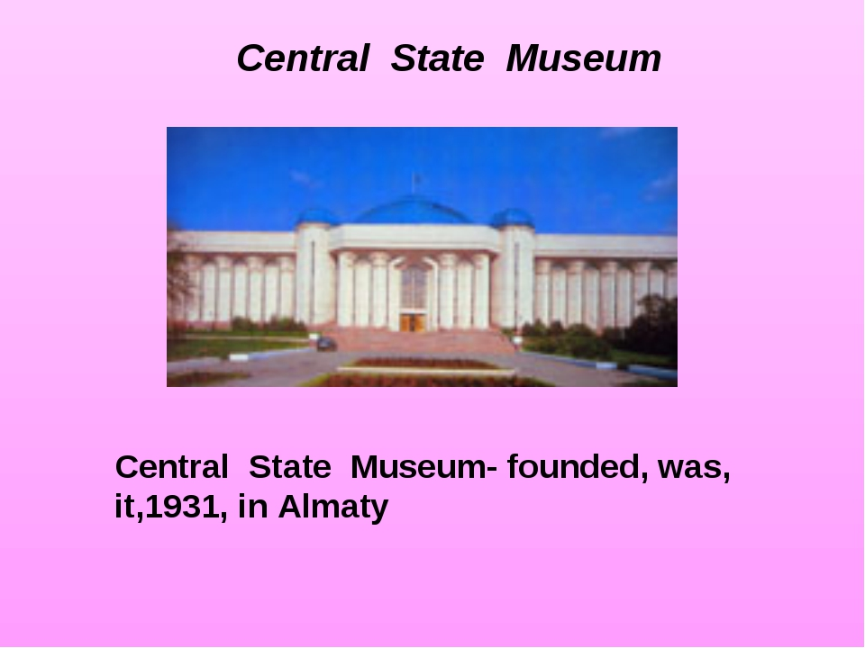 Central State Museum- founded, was, it,1931, in Almaty Central State Museum