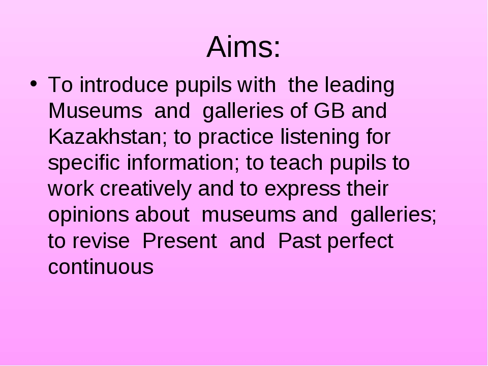Aims: To introduce pupils with the leading Museums and galleries of GB and Ka...
