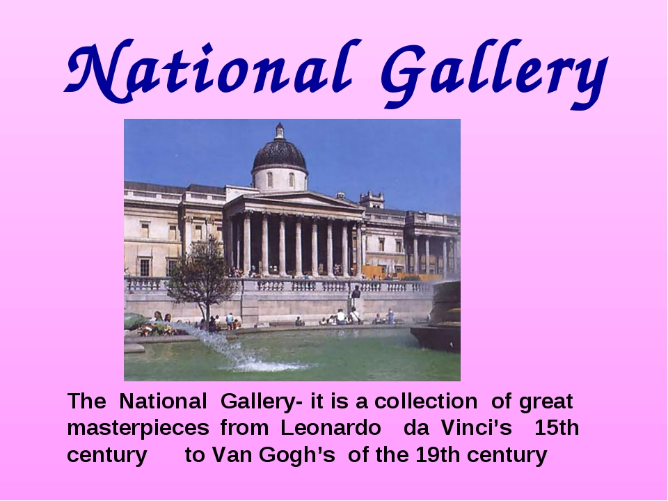 National Gallery The National Gallery- it is a collection of great masterpiec...