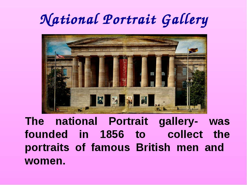 National Portrait Gallery The national Portrait gallery- was founded in 1856...