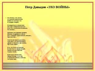 Петр Давыдов «ЭХО ВОЙНЫ» Не убежать и не уехать От горькой памяти моей. Войны