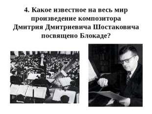 4. Какое известное на весь мир произведение композитора Дмитрия Дмитриевича Ш