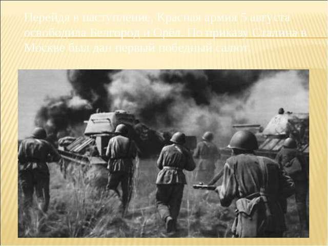 Перейдя в наступление, Красная армия 5 августа освободила Белгород и Орёл. По...
