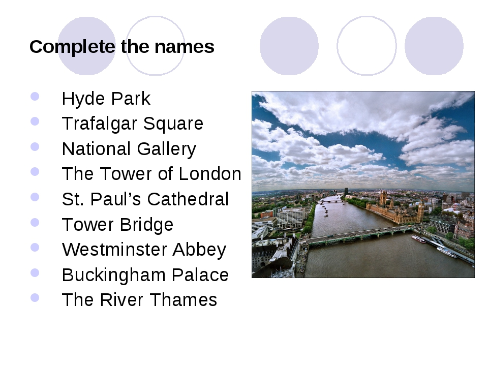 Complete the names Hyde Park Trafalgar Square National Gallery The Tower of L...