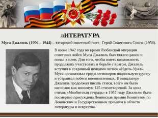 лИТЕРАТУРА Муса Джалиль (1906 – 1944) – татарский советский поэт, Герой Совет