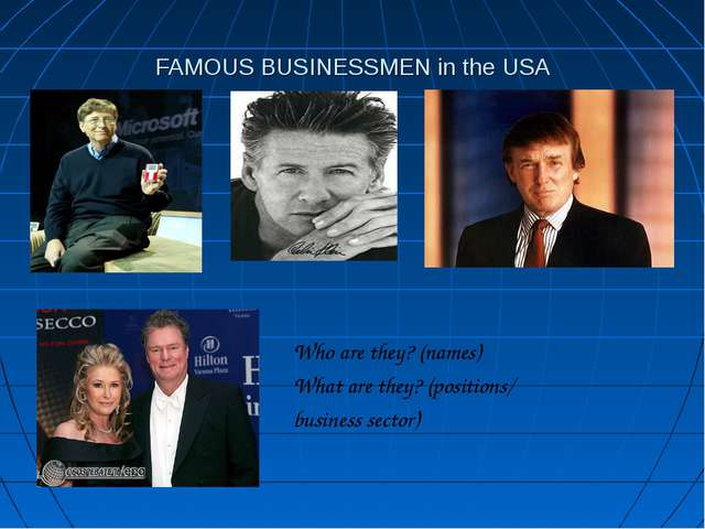 FAMOUS BUSINESSMEN in the USA Who are they? (names) What are they? (positions...