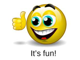 It's fun!