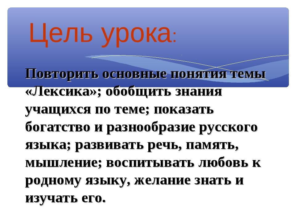 Цель урока: Повторить основные понятия темы «Лексика»; обобщить знания учащих...